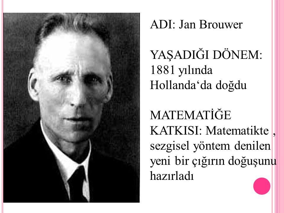 ADI: Jan Brouwer YAŞADIĞI DÖNEM: 1881 yılında Hollanda'da doğdu.