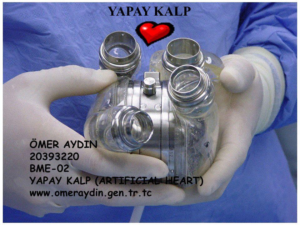YAPAY KALP ÖMER AYDIN 20393220 BME-02 YAPAY KALP (ARTIFICIAL HEART)