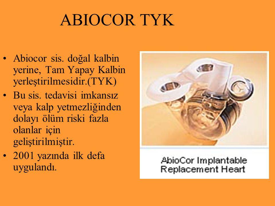 ABIOCOR TYK Abiocor sis. doğal kalbin yerine, Tam Yapay Kalbin yerleştirilmesidir.(TYK)