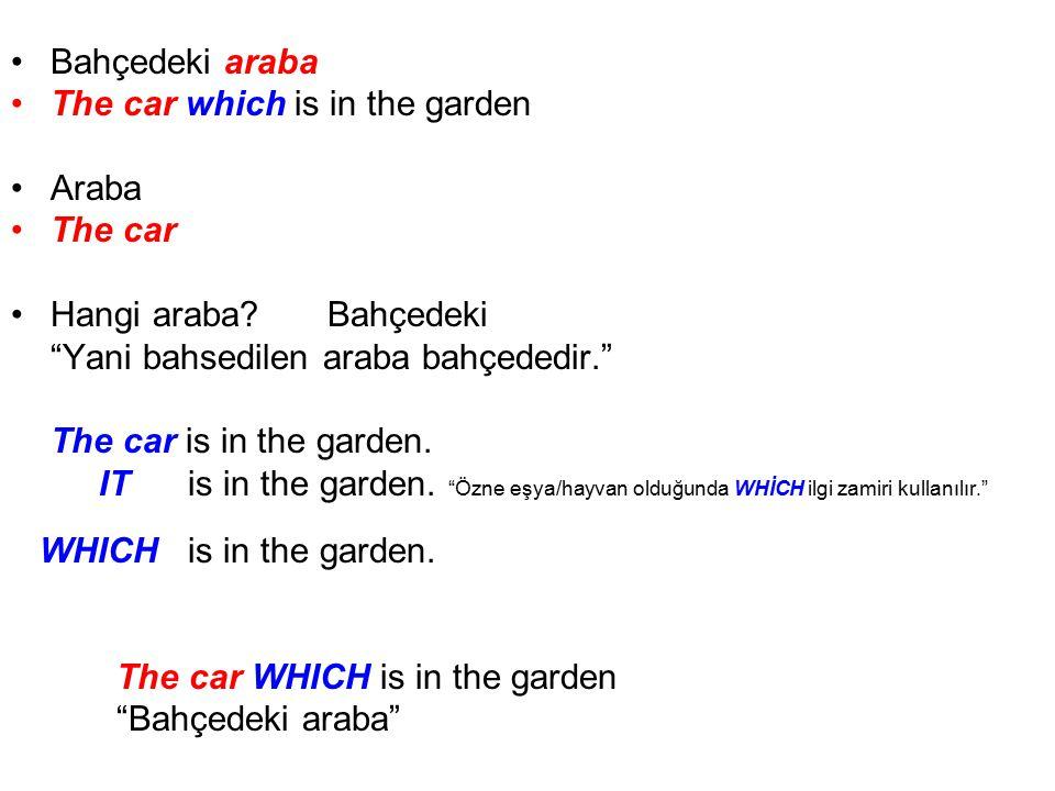Bahçedeki araba The car which is in the garden. Araba. The car. Hangi araba Bahçedeki. Yani bahsedilen araba bahçededir.