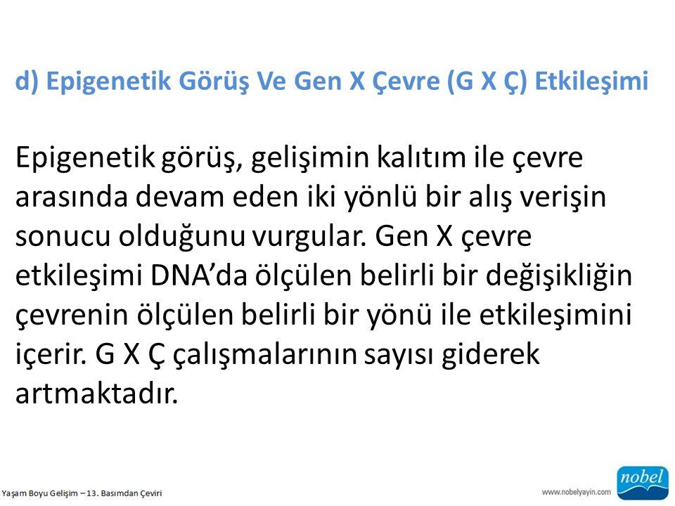 d) Epigenetik Görüş Ve Gen X Çevre (G X Ç) Etkileşimi