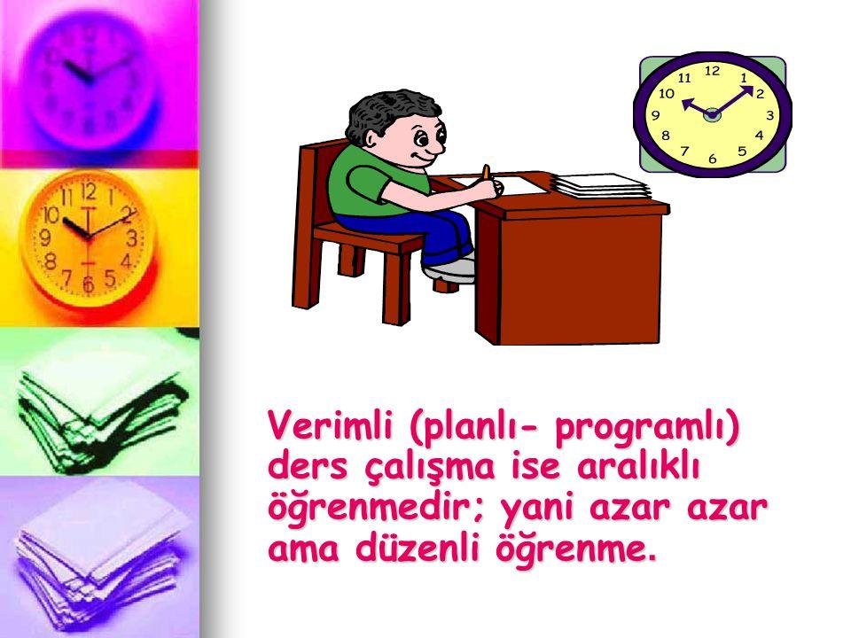 Verimli (planlı- programlı) ders çalışma ise aralıklı öğrenmedir; yani azar azar ama düzenli öğrenme.