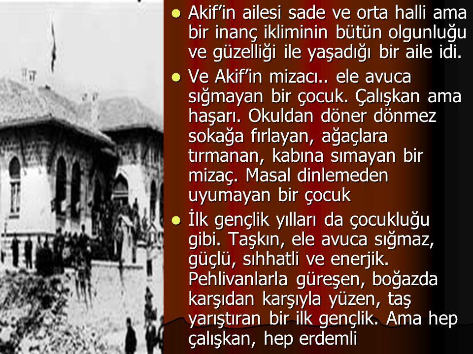 Akif'in ailesi sade ve orta halli ama bir inanç ikliminin bütün olgunluğu ve güzelliği ile yaşadığı bir aile idi.