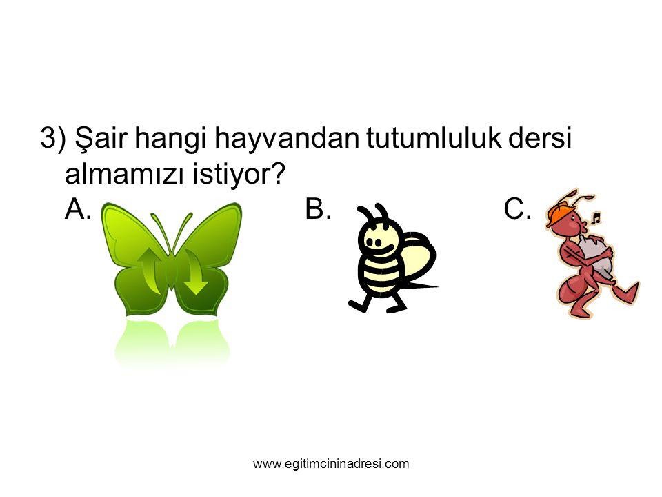 3) Şair hangi hayvandan tutumluluk dersi almamızı istiyor A. B. C.