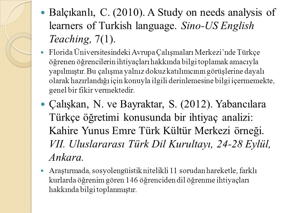 Balçıkanlı, C. (2010). A Study on needs analysis of learners of Turkish language. Sino-US English Teaching, 7(1).