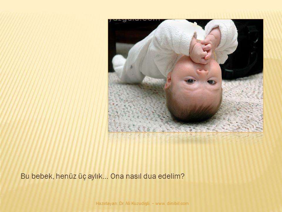 Bu bebek, henüz üç aylık… Ona nasıl dua edelim