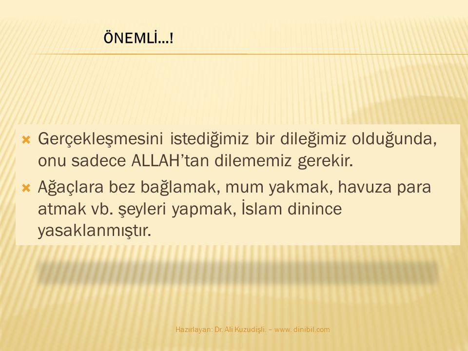 ÖNEMLİ…! Gerçekleşmesini istediğimiz bir dileğimiz olduğunda, onu sadece ALLAH'tan dilememiz gerekir.