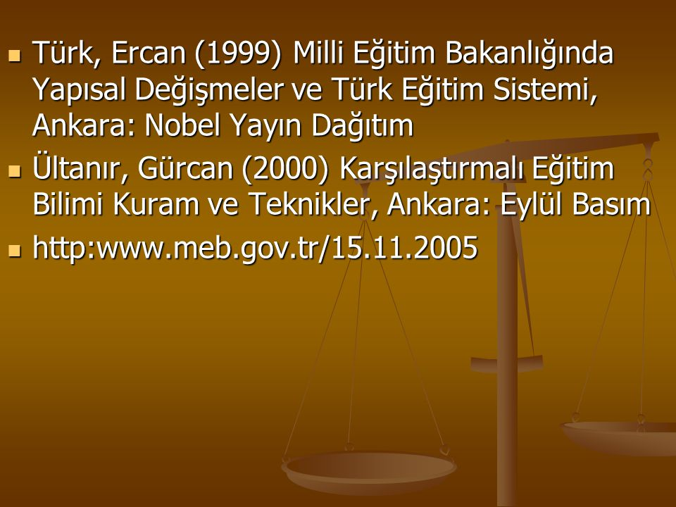 Türk, Ercan (1999) Milli Eğitim Bakanlığında Yapısal Değişmeler ve Türk Eğitim Sistemi, Ankara: Nobel Yayın Dağıtım