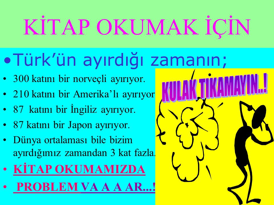 KİTAP OKUMAK İÇİN Türk'ün ayırdığı zamanın; KULAK TIKAMAYIN..!