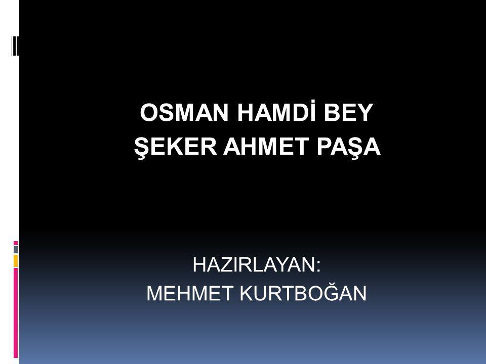 OSMAN HAMDİ BEY ŞEKER AHMET PAŞA