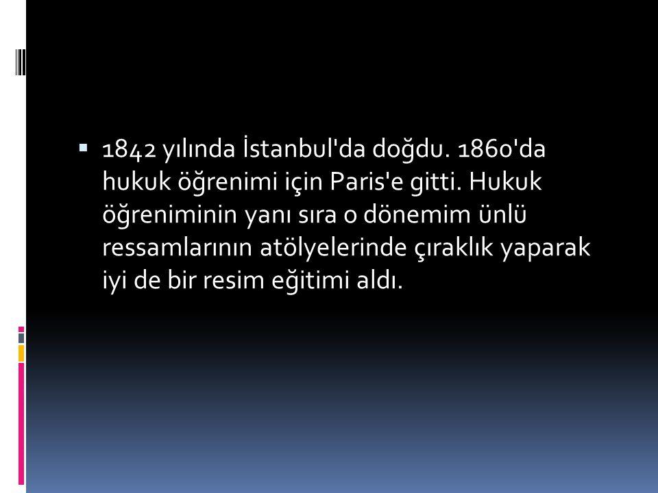 1842 yılında İstanbul da doğdu