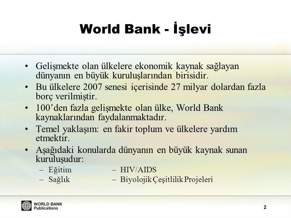 World Bank - İşlevi Gelişmekte olan ülkelere ekonomik kaynak sağlayan dünyanın en büyük kuruluşlarından birisidir.