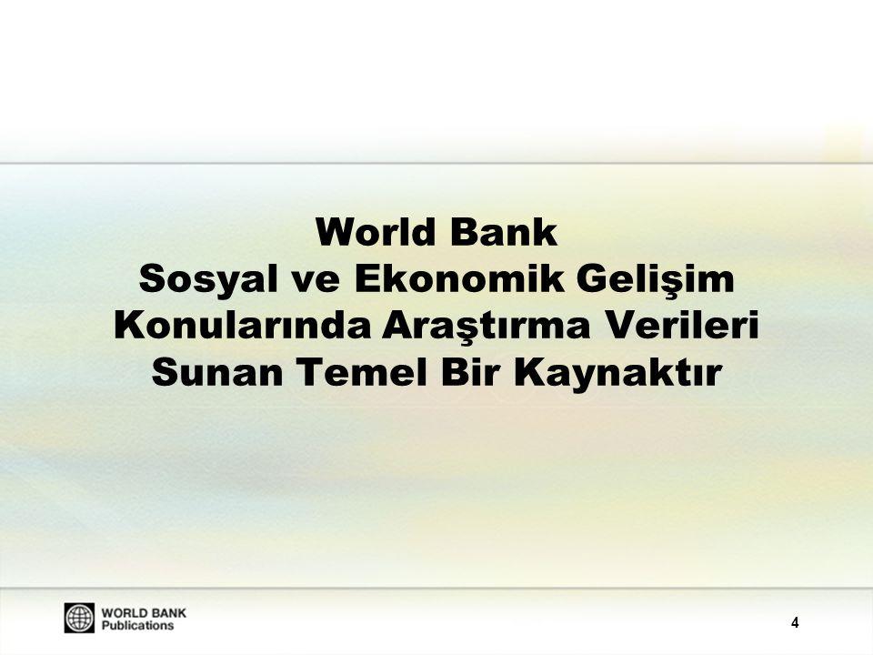 World Bank Sosyal ve Ekonomik Gelişim Konularında Araştırma Verileri Sunan Temel Bir Kaynaktır