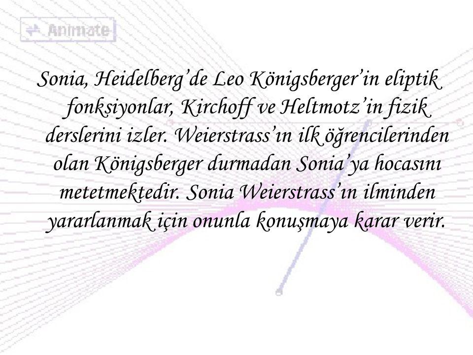Sonia, Heidelberg'de Leo Königsberger'in eliptik fonksiyonlar, Kirchoff ve Heltmotz'in fizik derslerini izler.