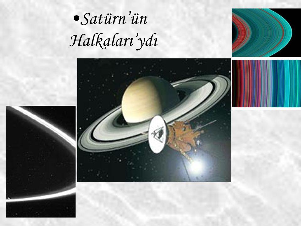 Satürn'ün Halkaları'ydı