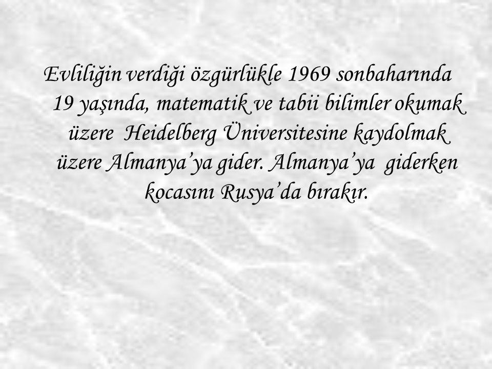 Evliliğin verdiği özgürlükle 1969 sonbaharında 19 yaşında, matematik ve tabii bilimler okumak üzere Heidelberg Üniversitesine kaydolmak üzere Almanya'ya gider.