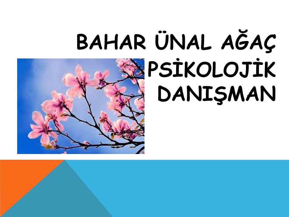 BAHAR ÜNAL AĞAÇ PSİKOLOJİK DANIŞMAN