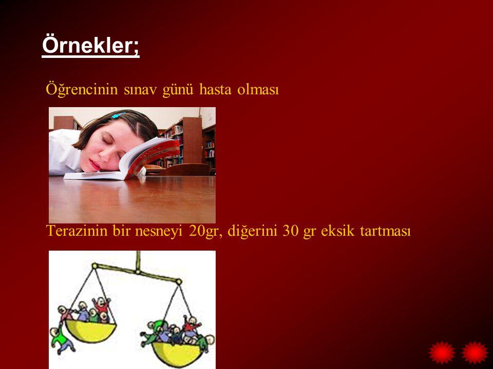 Örnekler; Öğrencinin sınav günü hasta olması