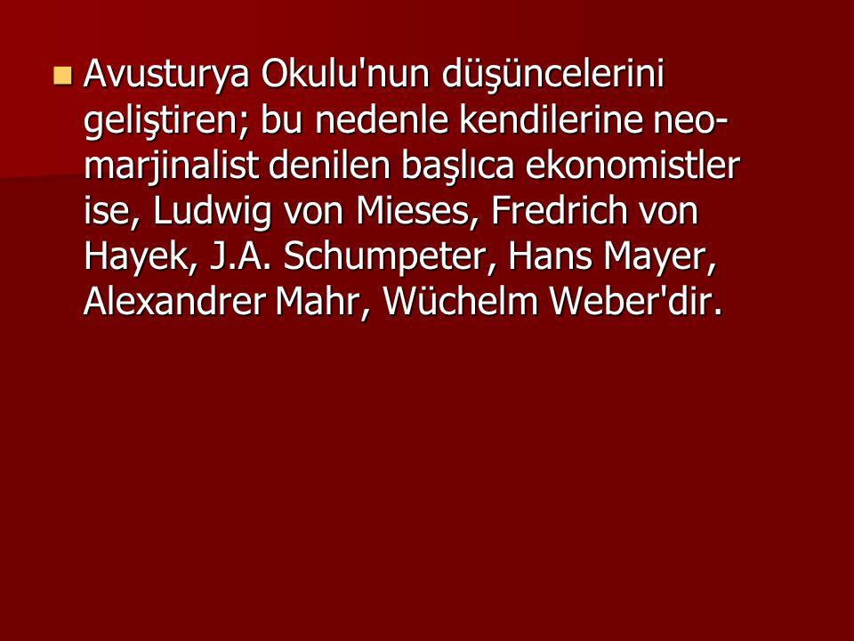 Avusturya Okulu nun düşüncelerini geliştiren; bu nedenle kendilerine neo-marjinalist denilen başlıca ekonomistler ise, Ludwig von Mieses, Fredrich von Hayek, J.A.