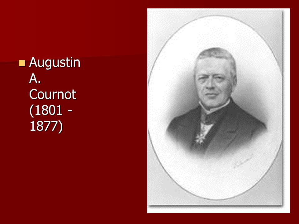 Augustin A. Cournot (1801 -1877)
