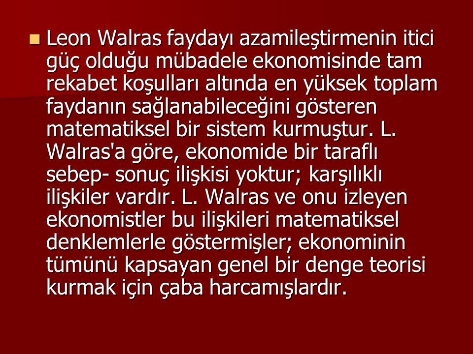 Leon Walras faydayı azamileştirmenin itici güç olduğu mübadele ekonomisinde tam rekabet koşulları altında en yüksek toplam faydanın sağlanabileceğini gösteren matematiksel bir sistem kurmuştur.