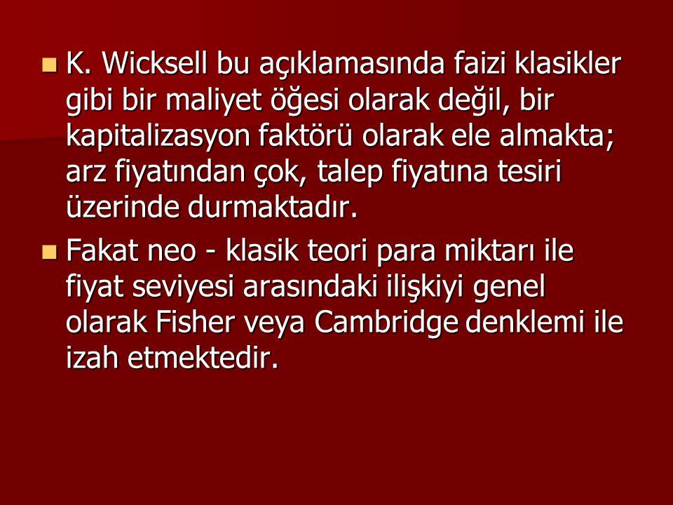 K. Wicksell bu açıklamasında faizi klasikler gibi bir maliyet öğesi olarak değil, bir kapitalizasyon faktörü olarak ele almakta; arz fiyatından çok, talep fiyatına tesiri üzerinde durmaktadır.