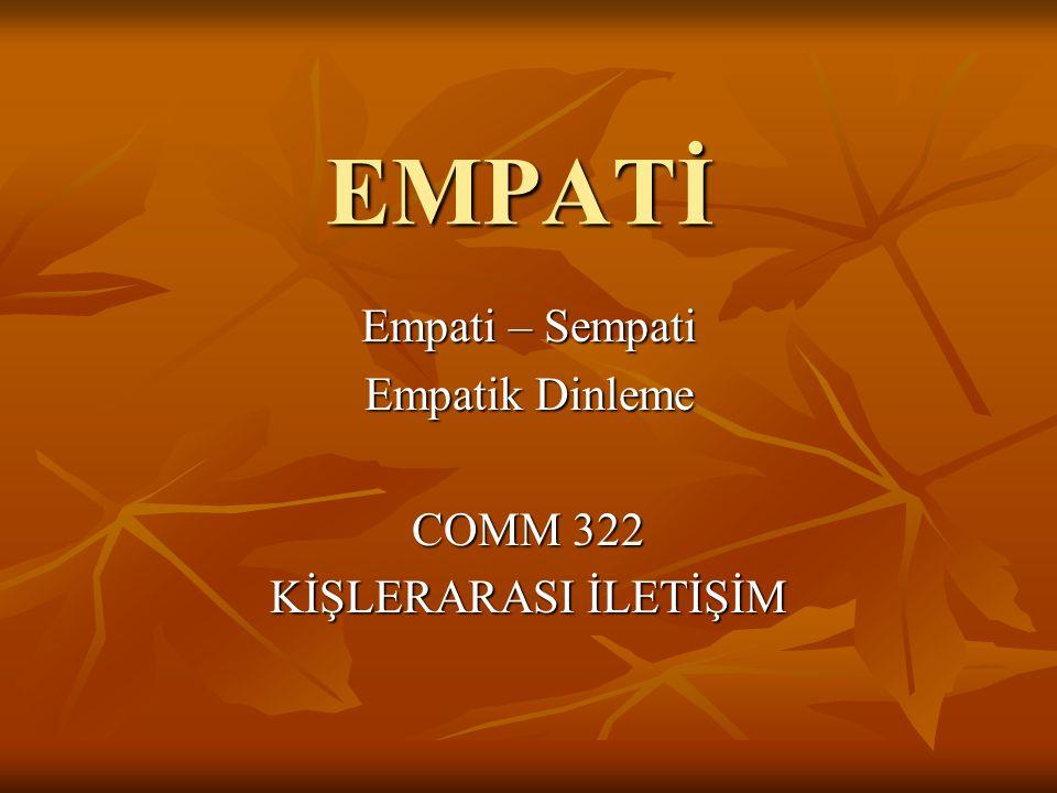 Empati – Sempati Empatik Dinleme COMM 322 KİŞLERARASI İLETİŞİM