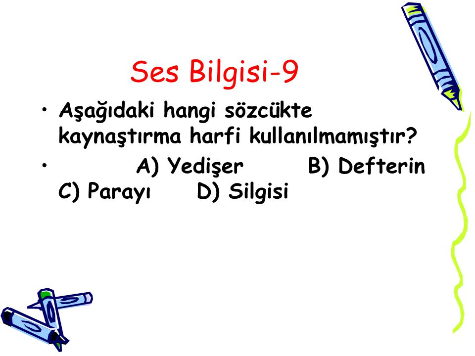 Ses Bilgisi-9 Aşağıdaki hangi sözcükte kaynaştırma harfi kullanılmamıştır.