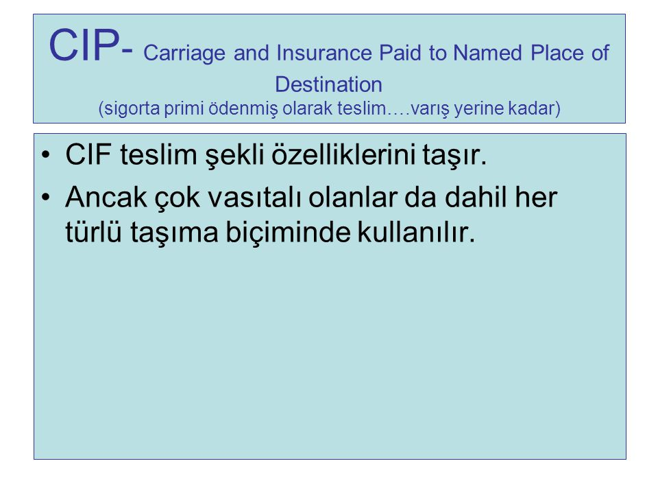 CIP- Carriage and Insurance Paid to Named Place of Destination (sigorta primi ödenmiş olarak teslim….varış yerine kadar)