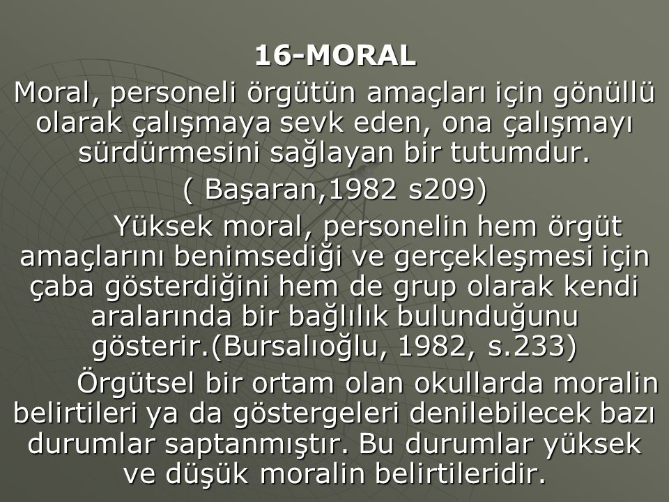 16-MORAL Moral, personeli örgütün amaçları için gönüllü olarak çalışmaya sevk eden, ona çalışmayı sürdürmesini sağlayan bir tutumdur.
