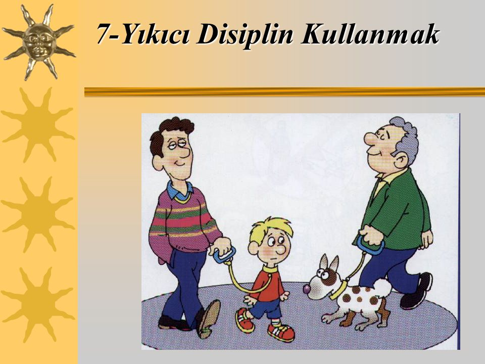 7-Yıkıcı Disiplin Kullanmak