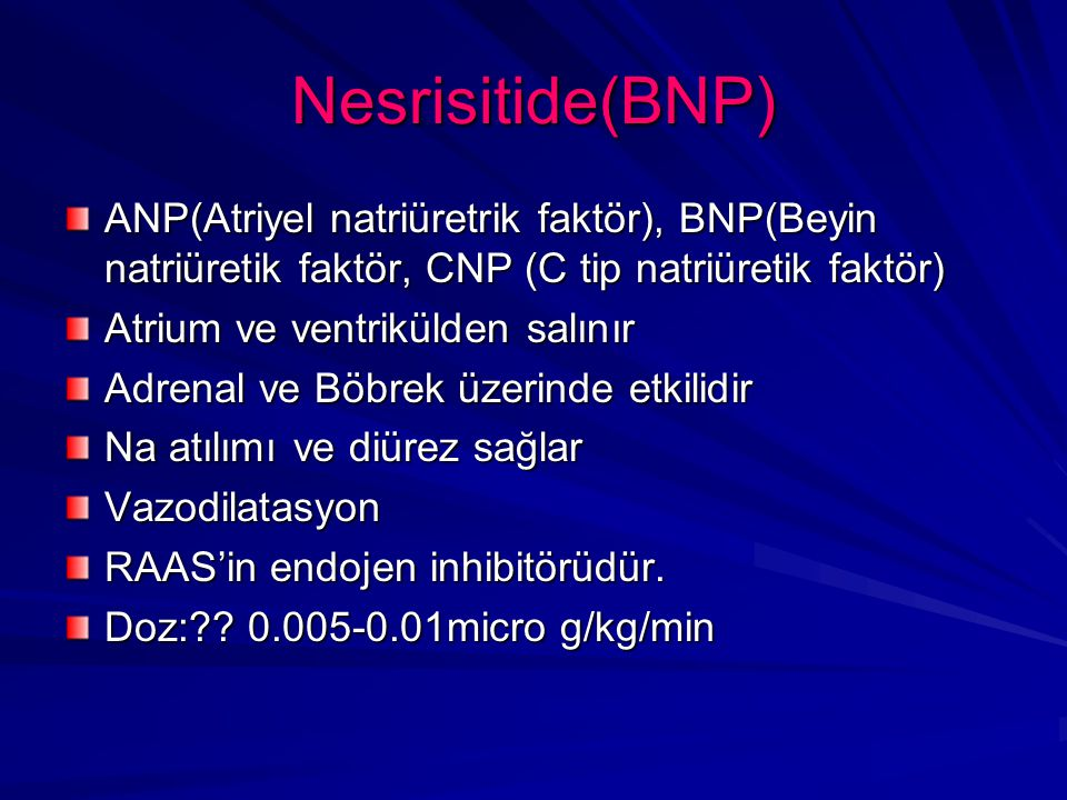 Nesrisitide(BNP) ANP(Atriyel natriüretrik faktör), BNP(Beyin natriüretik faktör, CNP (C tip natriüretik faktör)