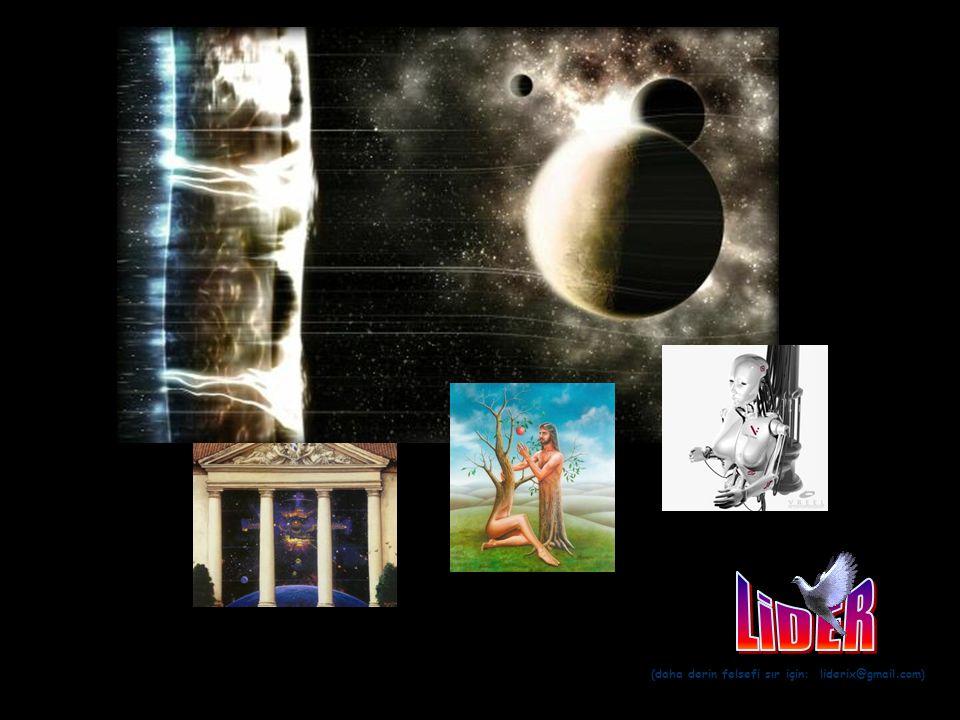 (daha derin felsefi sır için: liderix@gmail.com)