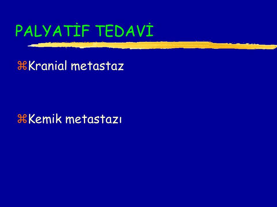 PALYATİF TEDAVİ Kranial metastaz Kemik metastazı