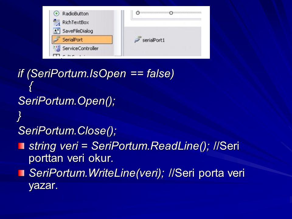 if (SeriPortum.IsOpen == false) {