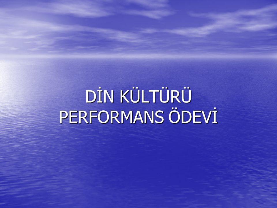 DİN KÜLTÜRÜ PERFORMANS ÖDEVİ