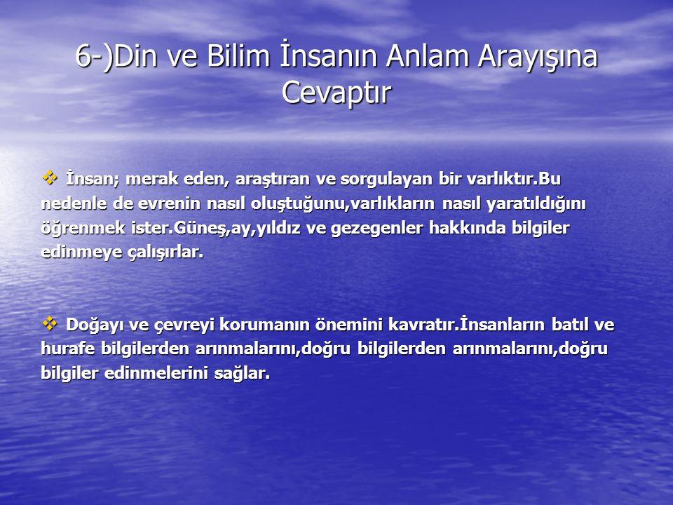 6-)Din ve Bilim İnsanın Anlam Arayışına Cevaptır