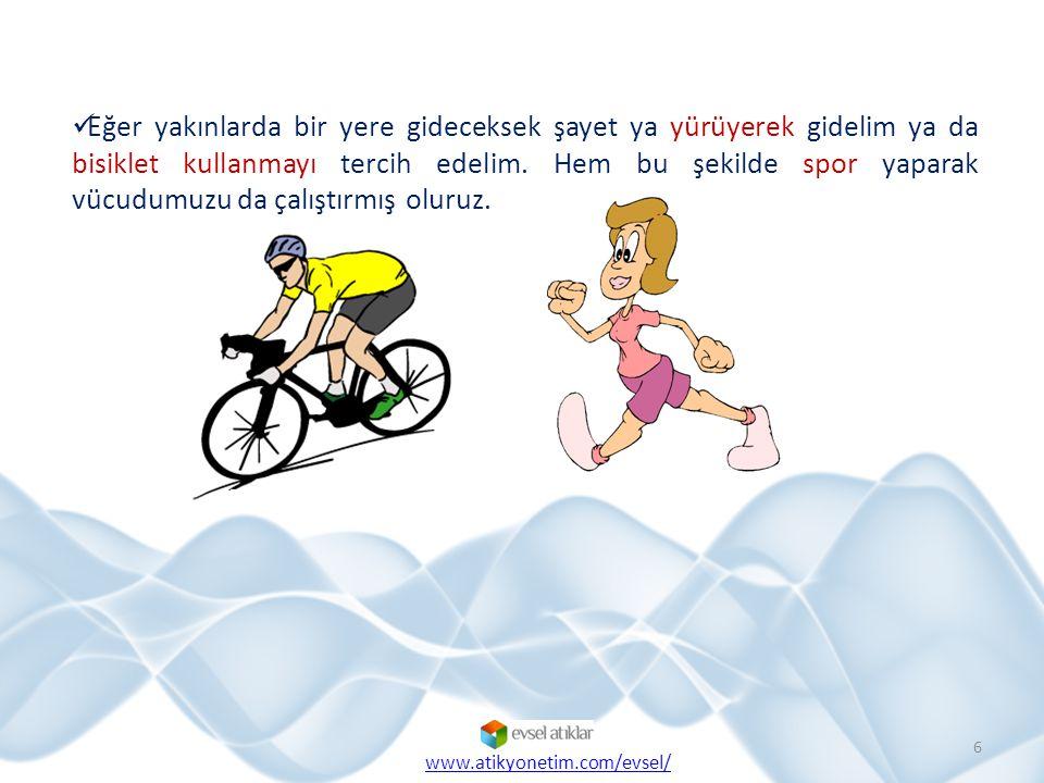 Eğer yakınlarda bir yere gideceksek şayet ya yürüyerek gidelim ya da bisiklet kullanmayı tercih edelim. Hem bu şekilde spor yaparak vücudumuzu da çalıştırmış oluruz.