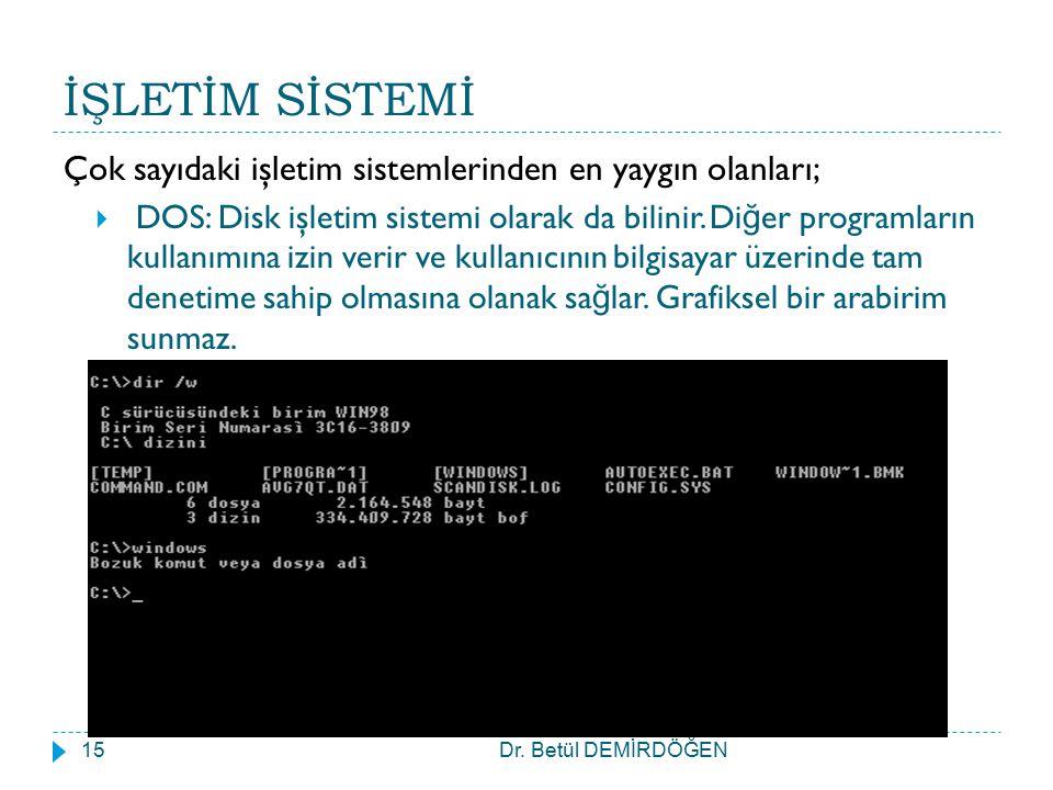 İŞLETİM SİSTEMİ Çok sayıdaki işletim sistemlerinden en yaygın olanları;