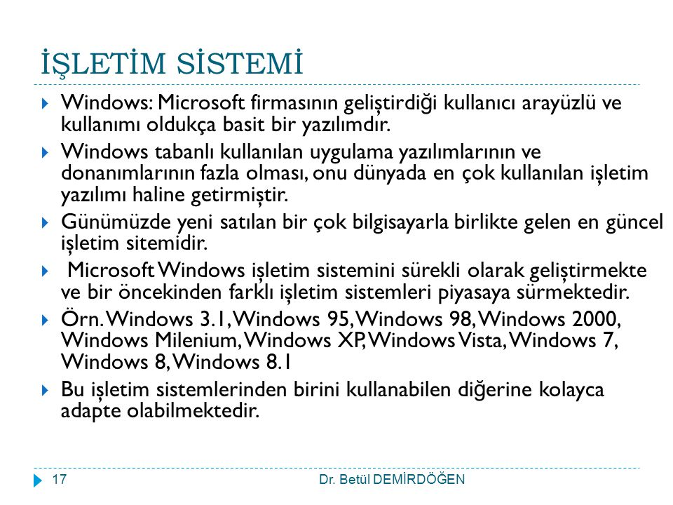 İŞLETİM SİSTEMİ Windows: Microsoft firmasının geliştirdiği kullanıcı arayüzlü ve kullanımı oldukça basit bir yazılımdır.