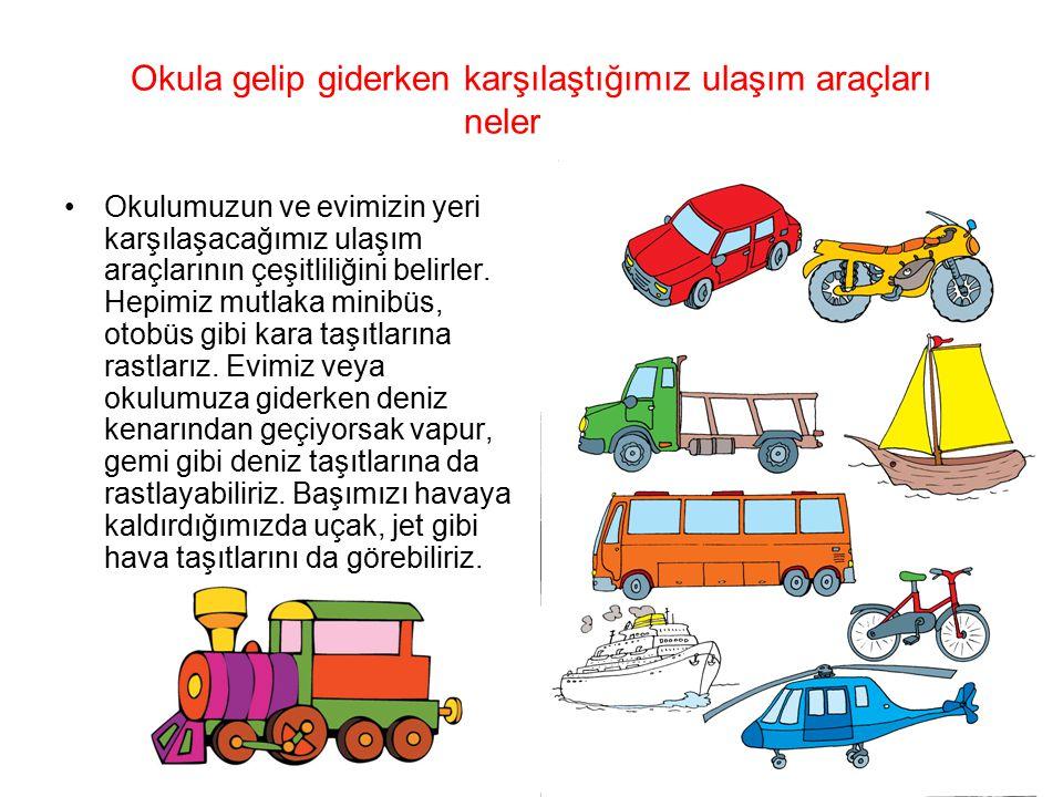 Okula gelip giderken karşılaştığımız ulaşım araçları nelerdir