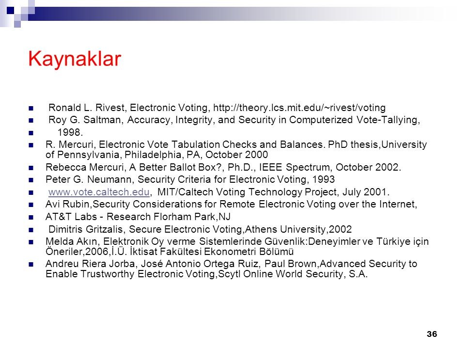 Kaynaklar Ronald L. Rivest, Electronic Voting, http://theory.lcs.mit.edu/~rivest/voting.