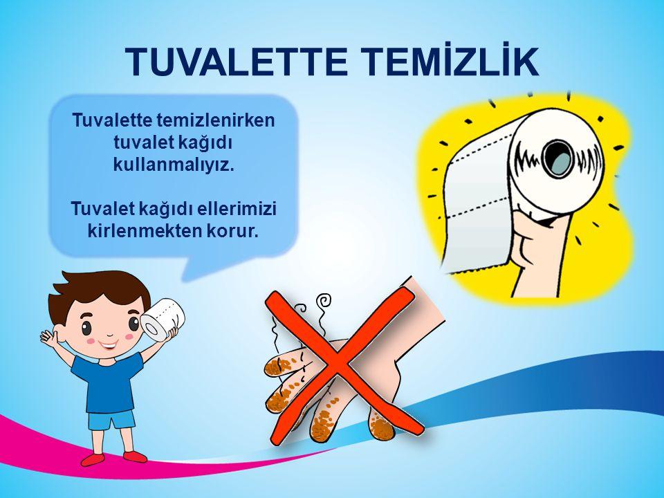 TUVALETTE TEMİZLİK Tuvalette temizlenirken tuvalet kağıdı kullanmalıyız.