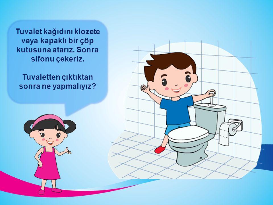 Tuvaletten çıktıktan sonra ne yapmalıyız