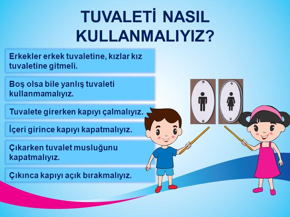 TUVALETİ NASIL KULLANMALIYIZ