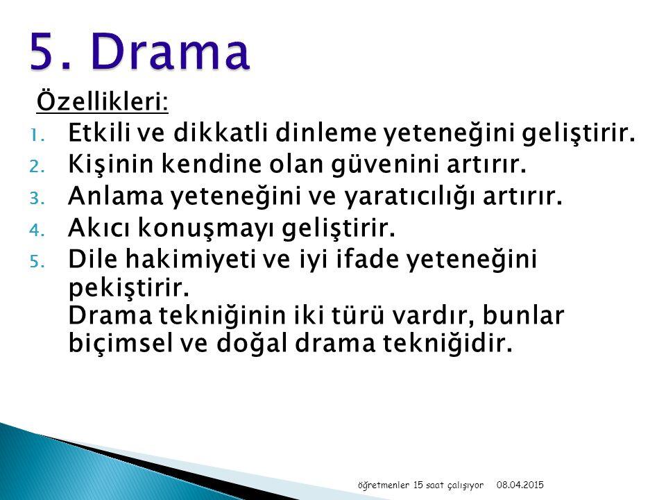 5. Drama Etkili ve dikkatli dinleme yeteneğini geliştirir.