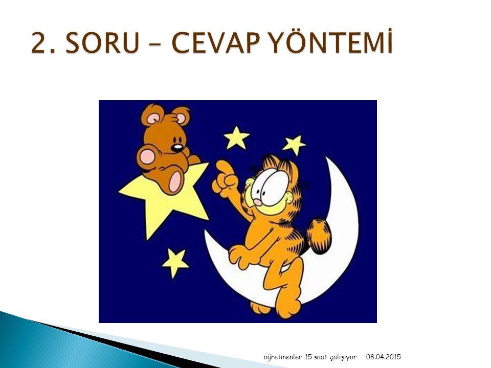 2. SORU – CEVAP YÖNTEMİ öğretmenler 15 saat çalışıyor 10.04.2017