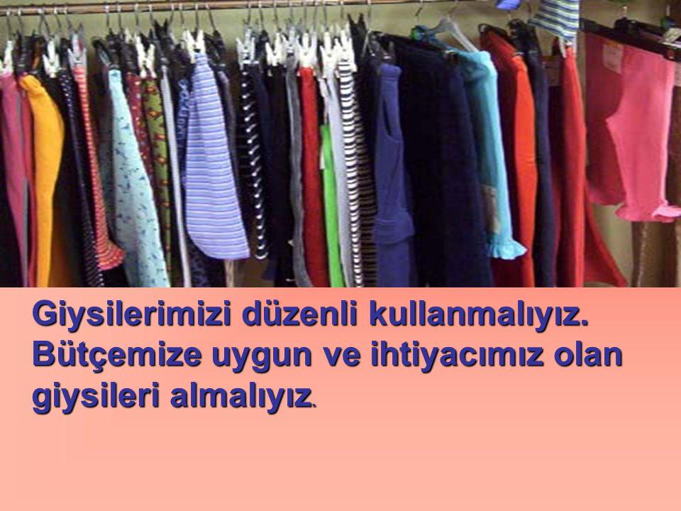 Giysilerimizi düzenli kullanmalıyız