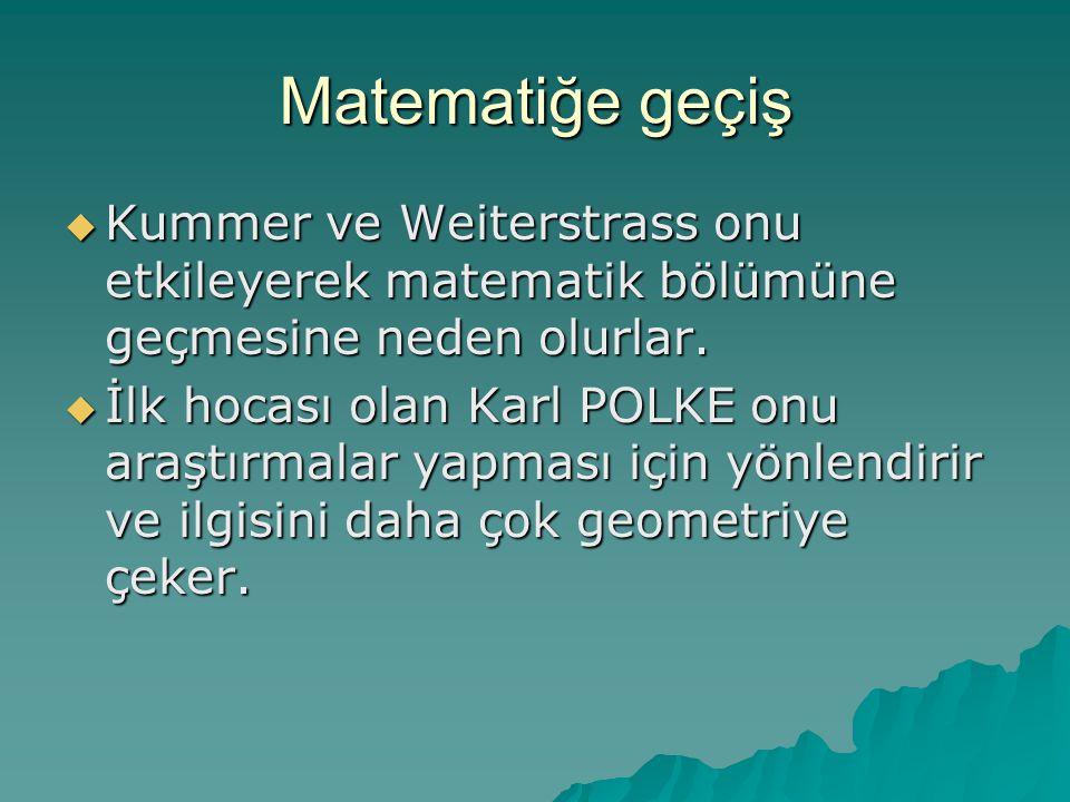 Matematiğe geçiş Kummer ve Weiterstrass onu etkileyerek matematik bölümüne geçmesine neden olurlar.