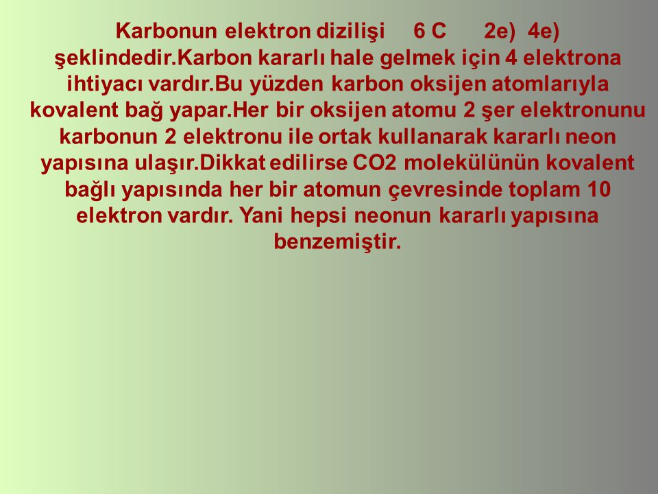 Karbonun elektron dizilişi 6 C 2e) 4e) şeklindedir